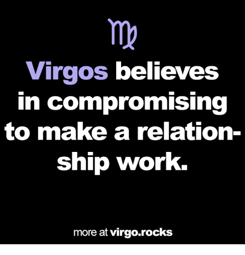 Work, Virgo, and Make A: Virgos believes  in compromising  to make a relation-  ship work.  more at virgo.rocks