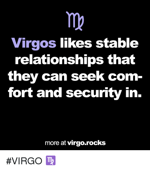 Relationships, Virgo, and Com: Virgos likes stable  relationships that  they can seek com-  fort and security in  more at virgo.rocks #VIRGO ♍
