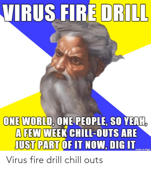 drill: Virus fire drill chill outs