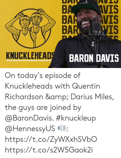 Baron Davis: VIS  VIS  IS  BA  KNUCKLEHEAD  BARON DAVIS  WITH QUENTIN RICHARDSON &DARIUS M On today's episode of Knuckleheads with Quentin Richardson & Darius Miles, the guys are joined by @BaronDavis. #knuckleup @HennessyUS  🔊: https://t.co/ZyWXxhSVbO https://t.co/s2W5Gaok2i