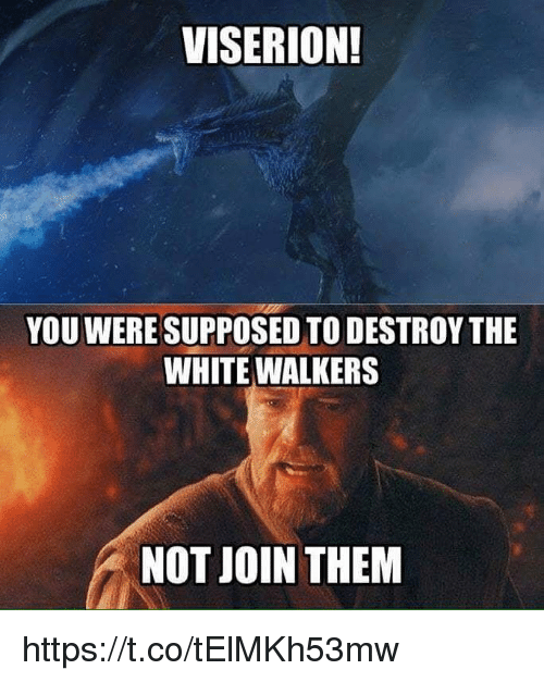 White, White Walkers, and Them: VISERION!  YOU WERE SUPPOSED TO DESTROY THE  WHITE WALKERS  NOT JOIN THEM https://t.co/tElMKh53mw