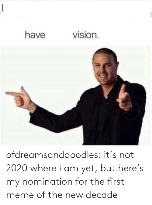 First Meme: vision.  have ofdreamsanddoodles:  it's not 2020 where i am yet, but here's my nomination for the first meme of the new decade