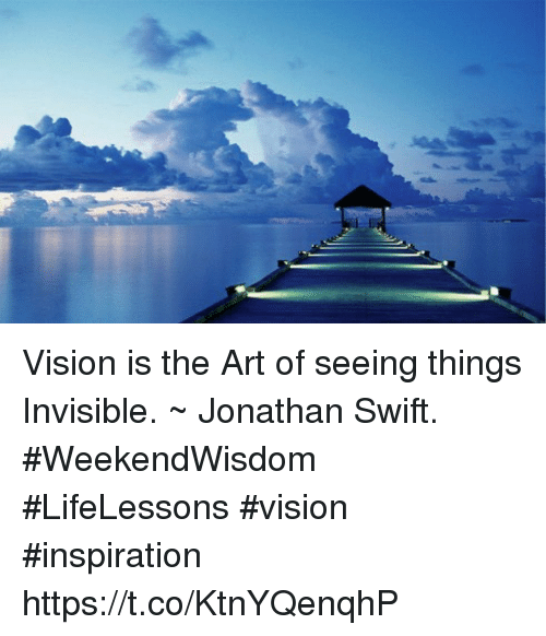 Swifting: Vision is the Art of seeing things Invisible. ~ Jonathan Swift.  #WeekendWisdom #LifeLessons #vision  #inspiration https://t.co/KtnYQenqhP