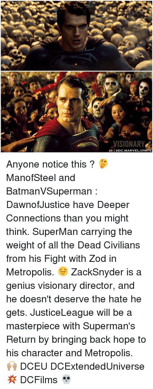 Visionary: VISIONARY  IG I ODC. MARVEL. UNITE Anyone notice this ? 🤔 ManofSteel and BatmanVSuperman : DawnofJustice have Deeper Connections than you might think. SuperMan carrying the weight of all the Dead Civilians from his Fight with Zod in Metropolis. 😔 ZackSnyder is a genius visionary director, and he doesn't deserve the hate he gets. JusticeLeague will be a masterpiece with Superman's Return by bringing back hope to his character and Metropolis. 🙌🏽 DCEU DCExtendedUniverse 💥 DCFilms 💀