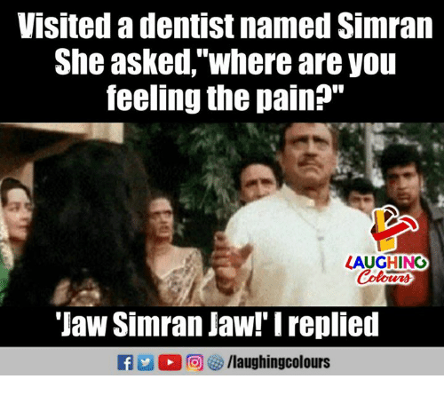 """Pain, Indianpeoplefacebook, and Simran: Visited a dentist named Simran  She asked,""""where are you  feeling the pain?""""  LAUGHING  'Jaw Simran Jaw!' Ireplied  ra 2 0回够/laugh ingcolours"""