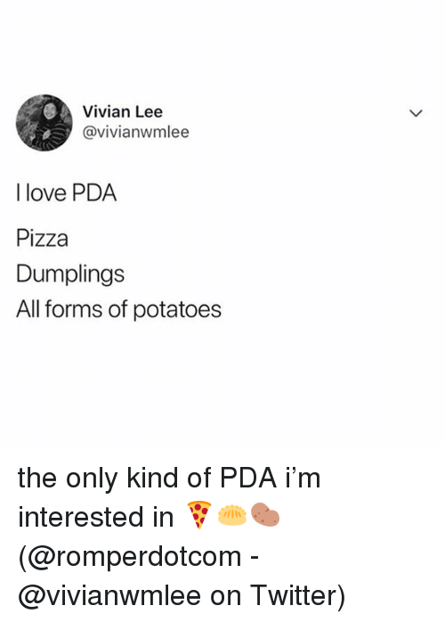 Love, Memes, and Pizza: Vivian Lee  @vivianwmlee  I love PDA  Pizza  Dumplings  All forms of potatoes the only kind of PDA i'm interested in 🍕🥟🥔 (@romperdotcom - @vivianwmlee on Twitter)