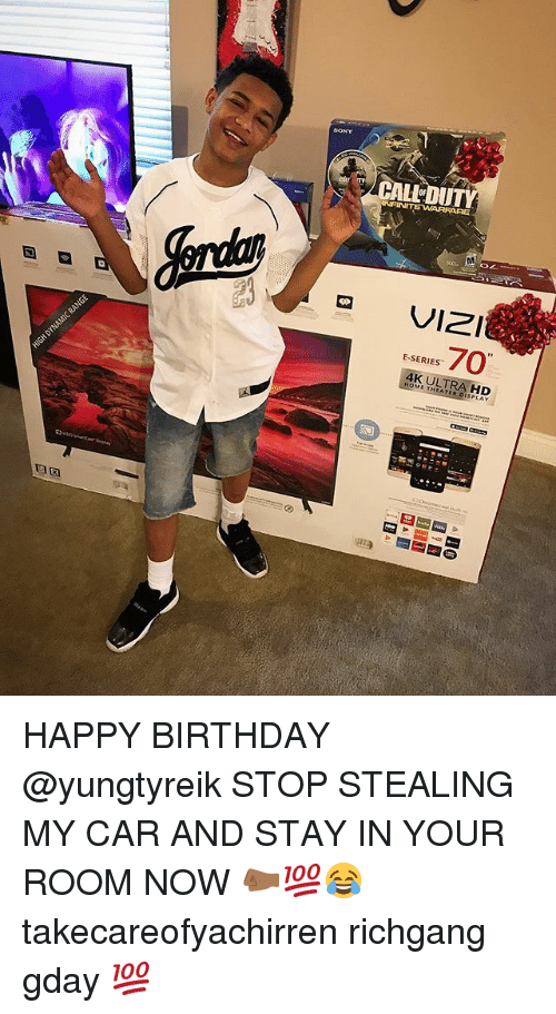 Birthday, Memes, and Happy Birthday: VIZI  E SERIES  70  4K ULTRA HD  HOME HAPPY BIRTHDAY @yungtyreik STOP STEALING MY CAR AND STAY IN YOUR ROOM NOW 🤛🏾💯😂 takecareofyachirren richgang gday 💯