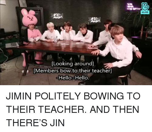 bowing: VLIVE  [Looking around]  [Members bow to their teacher]  Hello.-Hello JIMIN POLITELY BOWING TO THEIR TEACHER. AND THEN THERE'S JIN