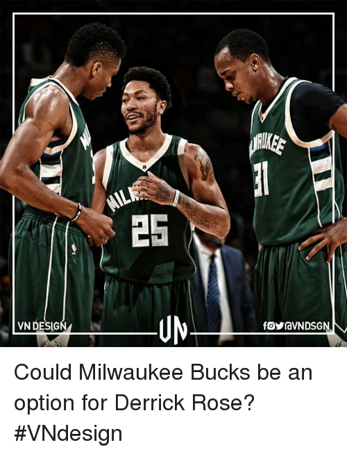 Derrick Rose, Memes, and Milwaukee Bucks: VN DESIG  25  fOYravNDSGN Could Milwaukee Bucks be an option for Derrick Rose?  #VNdesign