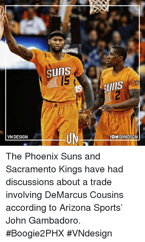 Phoenix Suns: VN DESIGN  Uns  UIIS The Phoenix Suns and Sacramento Kings have had discussions about a trade involving DeMarcus Cousins according to Arizona Sports' John Gambadoro. #Boogie2PHX  #VNdesign