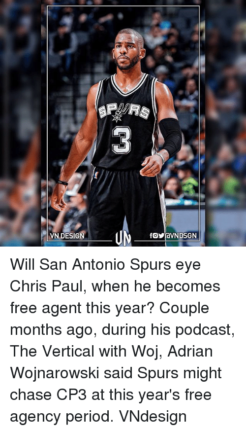 San Antonio Spurs: VN DESIGN  VNDSGN Will San Antonio Spurs eye Chris Paul, when he becomes free agent this year? Couple months ago, during his podcast, The Vertical with Woj, Adrian Wojnarowski said Spurs might chase CP3 at this year's free agency period. VNdesign