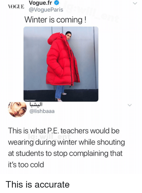 Stop Complaining: VOGUE Vogue.fr  @VogueParis  Winter is coming!  ITSMAYSMEMES  @lishbaaa  This is what P.E. teachers would be  wearing during winter while shouting  at students to stop complaining that  it's too cold This is accurate