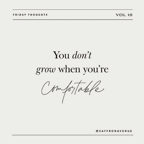 vol: VOL 10  FRIDAY THOUGHTS  You don't  grow when you're  Confitakke  Ctm  @SAFFRONAVENUE