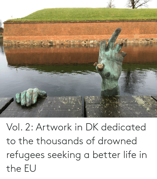better life: Vol. 2: Artwork in DK dedicated to the thousands of drowned refugees seeking a better life in the EU