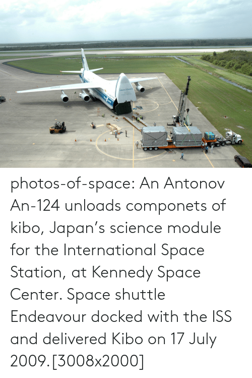 International: vOLGADNEP photos-of-space:  An Antonov An-124 unloads componets of kibo, Japan's science module for the International Space Station, at Kennedy Space Center. Space shuttle Endeavour docked with the ISS and delivered Kibo on 17 July 2009.[3008x2000]