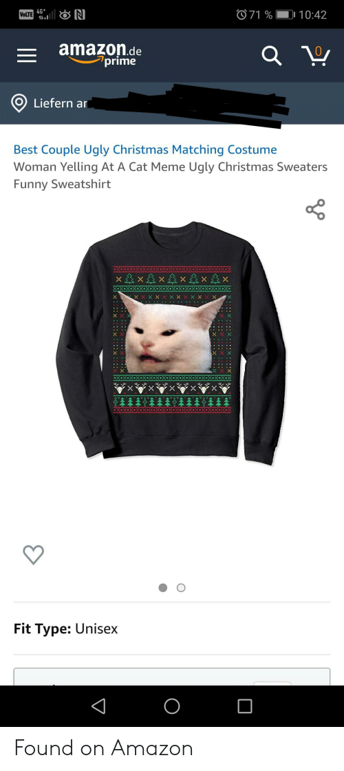 Meme Ugly: VoLTE N  4G  1.1  O71 %  10:42  amazon.de  prime  Liefern ar  Best Couple Ugly Christmas Matching Costume  Woman Yelling At A Cat Meme Ugly Christmas Sweaters  Funny Sweatshirt  xxx xx  x x  +X+X+X+X+X+ >  Fit Type: Unisex  O Found on Amazon