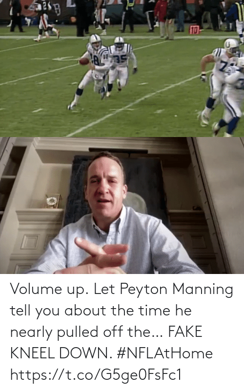 fake: Volume up.  Let Peyton Manning tell you about the time he nearly pulled off the… FAKE KNEEL DOWN. #NFLAtHome https://t.co/G5ge0FsFc1