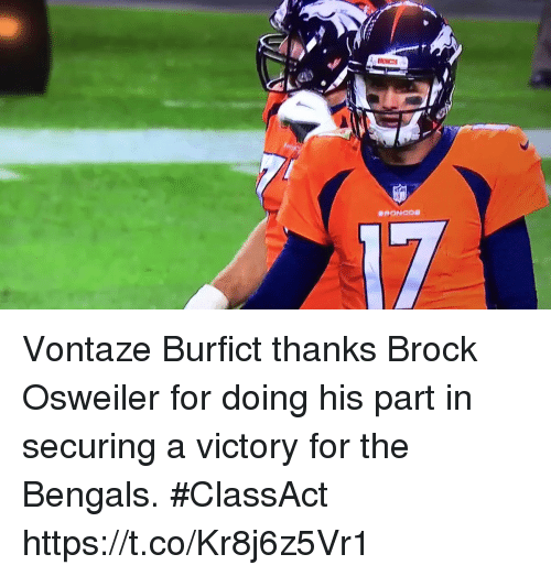 Osweiler: Vontaze Burfict thanks Brock Osweiler for doing his part in securing a victory for the Bengals. #ClassAct   https://t.co/Kr8j6z5Vr1