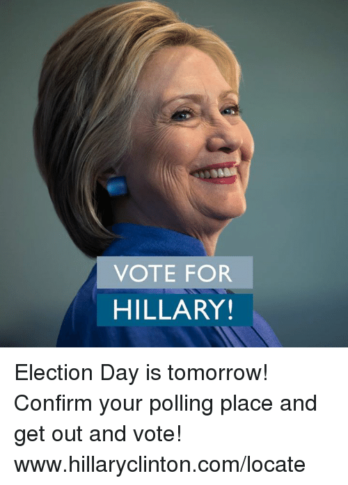 get-out-and-vote: VOTE FOR  HILLARY! Election Day is tomorrow! Confirm your polling place and get out and vote! www.hillaryclinton.com/locate
