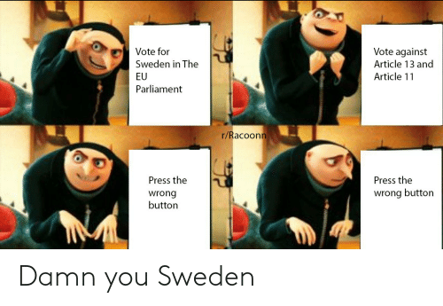 Button Press: Vote for  Sweden in The  EU  Parliament  Vote against  Article 13 and  Article 11  r/Racoon  Press the  wrong  button  Press the  wrong button Damn you Sweden
