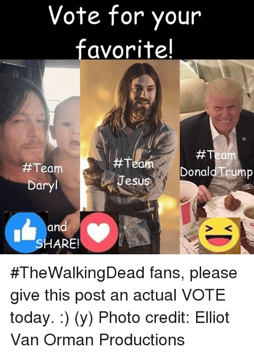 Memes, Vans, and 🤖: Vote for your  favorite I  #Team  Donald Trump  esus  Daryl  and  SHARE! #TheWalkingDead fans, please give this post an actual VOTE today. :) (y)  Photo credit: Elliot Van Orman Productions