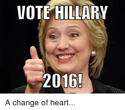 Vote Hillary: VOTE HILLARY  2016! A change of heart...