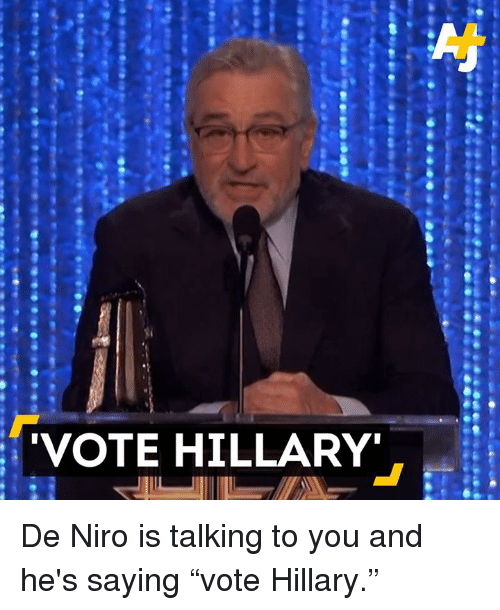 "Vote Hillary: VOTE HILLARY De Niro is talking to you and he's saying ""vote Hillary."""