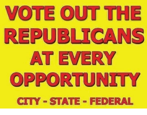 Opportunity, City, and Republicans: VOTE OUT THE  REPUBLICANS  AT EVERY  OPPORTUNITY  CITY STATE FEDERAL