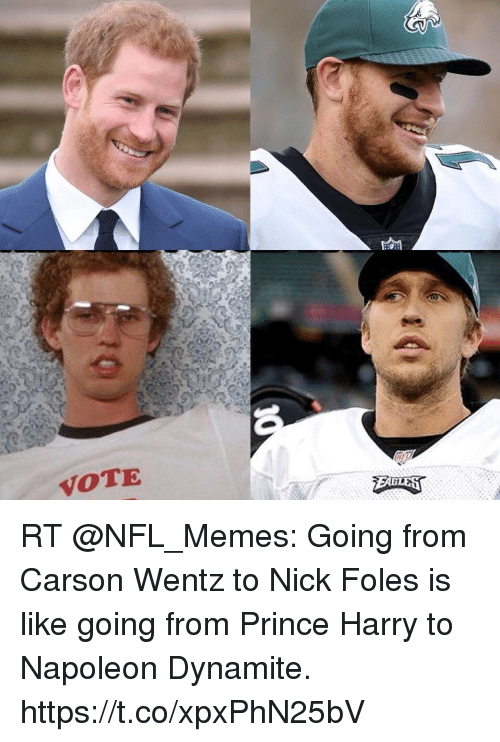 Memes, Napoleon Dynamite, and Nfl: VOTE RT @NFL_Memes: Going from Carson Wentz to Nick Foles is like going from Prince Harry to Napoleon Dynamite. https://t.co/xpxPhN25bV