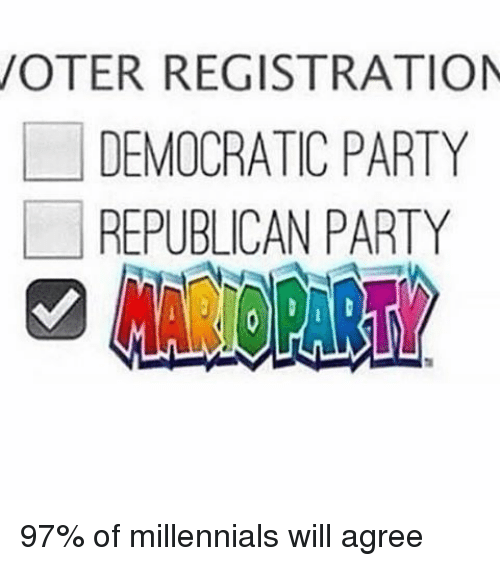 Memes, Party, and Democratic Party: VOTER REGISTRATION  DEMOCRATIC PARTY  REPUBLICAN PARTY 97% of millennials will agree