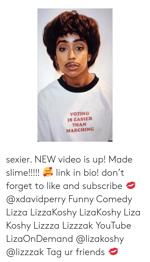 Liza Koshy: VOTING  S EASIER  THAN  MARCHING sexier. NEW video is up! Made slime!!!!! 🥰 link in bio! don't forget to like and subscribe 💋 @xdavidperry Funny Comedy Lizza LizzaKoshy LizaKoshy Liza Koshy Lizzza Lizzzak YouTube LizaOnDemand @lizakoshy @lizzzak Tag ur friends 💋