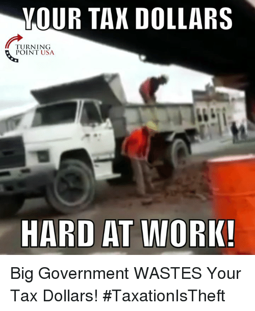 Hard At Work: VOUR TAN DOLLARS  TURNING  POINT USA  HARD AT WORK! Big Government WASTES Your Tax Dollars! #TaxationIsTheft