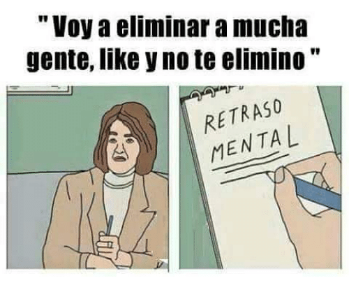 "Memes, 🤖, and Note: ""Voy a eliminara mucha  gente, like y note elimin0  MENTAL"