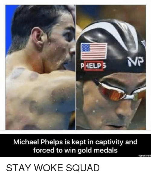 stay woke: VP  PHELPS  Michael Phelps is kept in captivity and  forced to win gold medals  memes.com STAY WOKE SQUAD