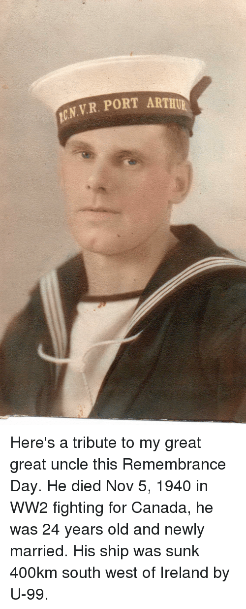 Arthur, Canada, and Ireland: VR. PORT ARTHUR Here's a tribute to my great great uncle this Remembrance Day. He died Nov 5, 1940 in WW2 fighting for Canada, he was 24 years old and newly married. His ship was sunk 400km south west of Ireland by U-99.