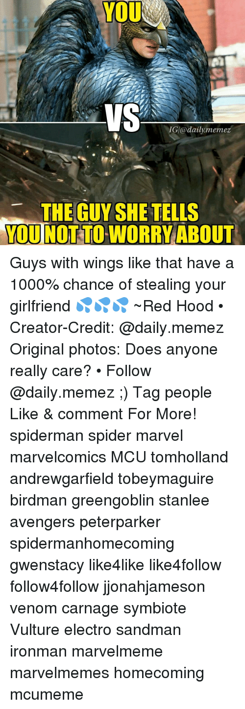 Birdman, Memes, and Sandman: VS  IGI@daily memez  THE GUY SHE TELLS  YOU NOT TO WORRY ABOUT Guys with wings like that have a 1000% chance of stealing your girlfriend 💦💦💦 ~Red Hood • Creator-Credit: @daily.memez Original photos: Does anyone really care? • Follow @daily.memez ;) Tag people Like & comment For More! spiderman spider marvel marvelcomics MCU tomholland andrewgarfield tobeymaguire birdman greengoblin stanlee avengers peterparker spidermanhomecoming gwenstacy like4like like4follow follow4follow jjonahjameson venom carnage symbiote Vulture electro sandman ironman marvelmeme marvelmemes homecoming mcumeme