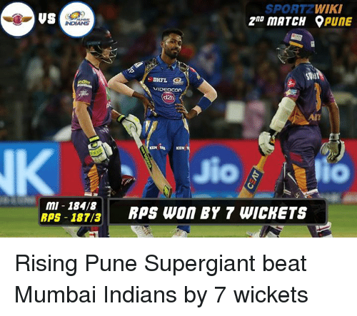 Ken, Memes, and Match: VS  MI-184/8  RAS 187/3  SPORTZ  WIKI  2ND MATCH 9  PUNE  An  KEN  RPS WON BY 7 WICHETS Rising Pune Supergiant beat Mumbai Indians by 7 wickets