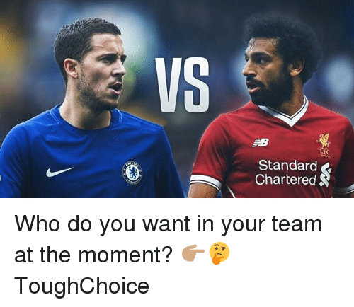 Memes, 🤖, and Who: VS  Standard  Chartered Who do you want in your team at the moment? 👉🏽🤔 ToughChoice