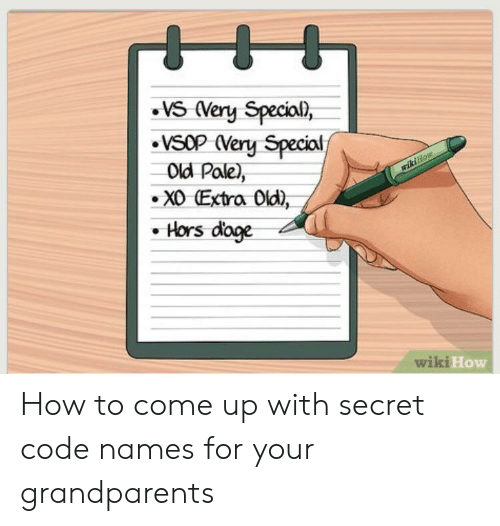 Code Names: VSOP Very Special  Old Pale),  X0 (Extra Old),  Hors doge  wikiHo How to come up with secret code names for your grandparents