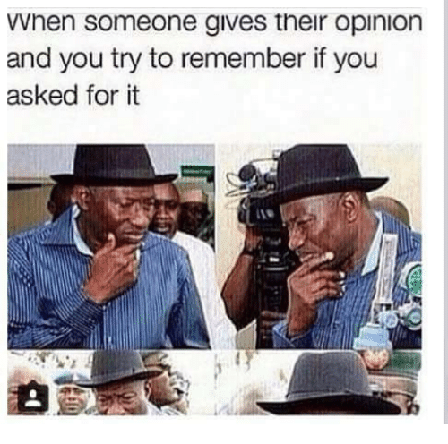 Dank Memes: VVnen Someone gives their opinlon  and you try to remember if you  asked for it