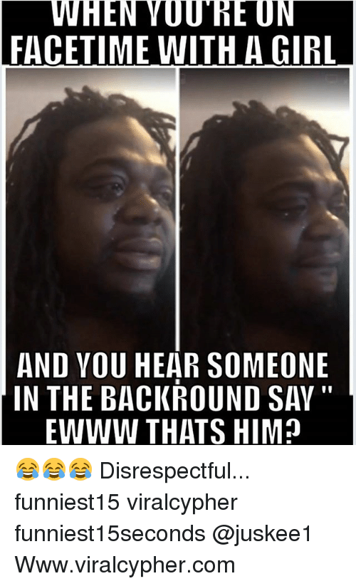 """Ewww: VWHEN  VOUHE  ON  FACETIME WITH A GIRL  AND VOU HEAR SOMEONE  IN THE BACKROUND SAY """"  EWWW THATS HIM? 😂😂😂 Disrespectful... funniest15 viralcypher funniest15seconds @juskee1 Www.viralcypher.com"""