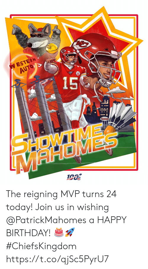 Join Us: W ESTERN  AUTO  15  CHIEE  SHOWTIME  MAHOMES The reigning MVP turns 24 today!  Join us in wishing @PatrickMahomes  a HAPPY BIRTHDAY! 🎂🚀 #ChiefsKingdom https://t.co/qjSc5PyrU7