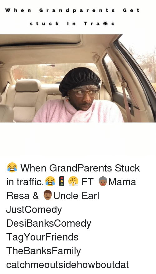 Grandparent: W h e n G r a n d p a r e n t s G e t  s t u c k I n  T r a ffi c 😂 When GrandParents Stuck in traffic.😂🚦😤 FT 👵🏾Mama Resa & 👨🏾Uncle Earl JustComedy DesiBanksComedy TagYourFriends TheBanksFamily catchmeoutsidehowboutdat