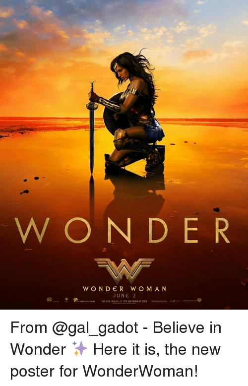 Imax, Memes, and Gal Gadot: W O N D E R  W O N D E R W O M A N  JUNE 2  SEE ITIN REAL D 3D AND IMAX 3D  aWonderWoman From @gal_gadot - Believe in Wonder ✨ Here it is, the new poster for WonderWoman!