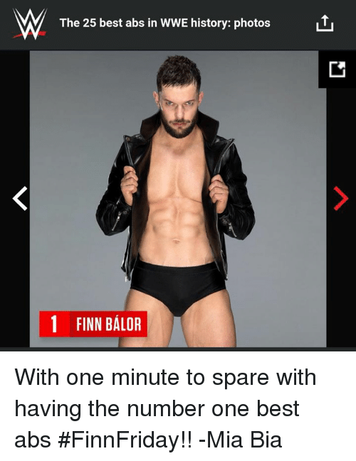 Finn Balor: W  The 25 best abs in WWE history: photo:s  t  1 FINN BALOR With one minute to spare with having the number one best abs #FinnFriday!!   -Mia Bia