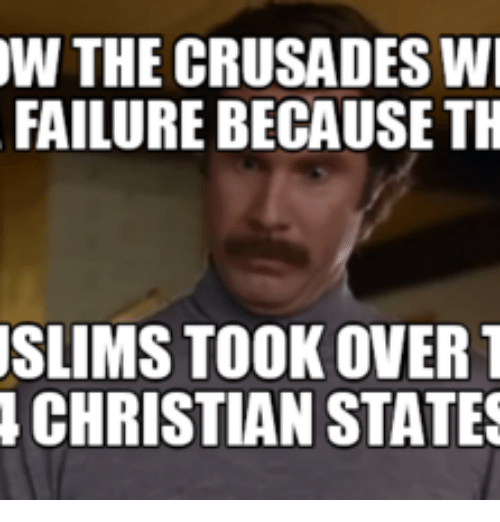 Farmersonly Com Meme: W THE CRUSADES WI  FAILURE BECAUSE TH  SLIMS TOOK OVER T  CHRISTIAN STATES
