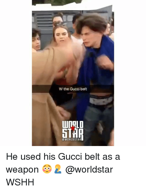 Belting: W the Gucci belt  IOLD  5T  @WORLDSTAR He used his Gucci belt as a weapon 😳🤦♂️ @worldstar WSHH