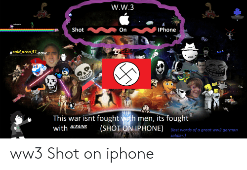 Ww2 German: W.W.3  todokete  Shot  m On  IPhone  #raid area 51.now  get off  my madic  Sond  OOF  holl  This war isnt fought with men, its fought  with ALEAINS  (SHOT ON IPHONE)  {last words of a great ww2 german  soldier.} ww3 Shot on iphone