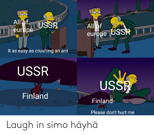 crushing: w0300  All ofUSSR  All of  europe USSR  europe  It as easy as crushing an ant  USSR  USSR  Finland  Finland  Please don't hurt Laugh in simo häyhä