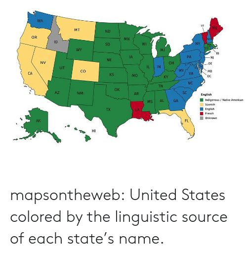 Native American: WA  ME  MT  ND  OR  MN  NH  ID  SD  Wi  WY  MI  CT  RI  IA  PA  NE  NV  OH  DE  UT  L IN  MD  DC  CO  CA  KS  VA  MO  KY  NC  TN  OK  Az  NM  AR  SC  English  ■ Indigenous / Native American  MSI AL  GA  Spanish  TX  ■ English  French  Unknown  AK  FL mapsontheweb: United States colored by the linguistic source of each state's name.